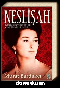 Neslişah & Cumhuriyet Devrinde Bir Osmanlı Prensesi