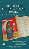The Life of Mustafa Kemal Pasha & The Turkish National Struggle İn Anatolia