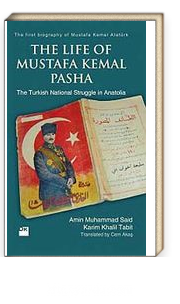 The Life of Mustafa Kemal Pasha & The Turkish National Struggle İn Anatolia