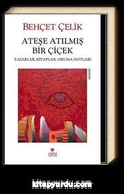Ateşe Atılmış Bir Çiçek & Yazarlar, Kitaplar, Okuma Notları