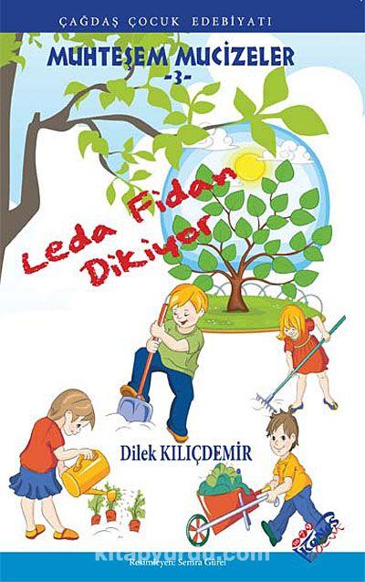 Leda Fidan Dikiyor / Muhteşem Mucizeler -3 - Dilek Kılıçdemir pdf epub