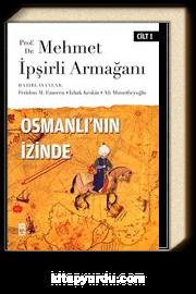 Osmanlı'nın İzinde I / Prof. Dr. Mehmet İpşirli Armağanı