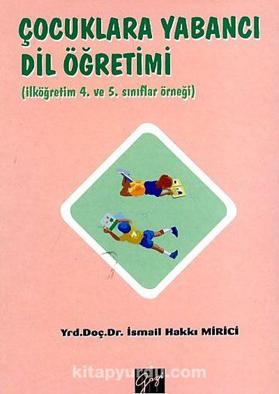 Çocuklara Yabancı Dil Öğretimi ( İlköğretim 4. ve 5. Sınıflar Örneği) - İ. Hakkı Mirici pdf epub