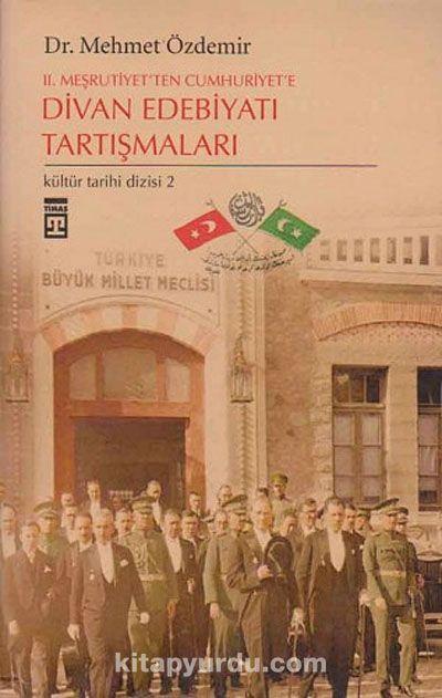 2. Meşrutiyet'ten Cumhuriyete Divan Edebiyatı Tartışmaları