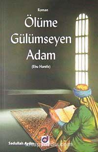 Ölüme Gülümseyen Adam (Ebu Hanife)