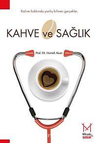 Kahve ve Sağlık - Prof. Dr. Hamdi Akan pdf epub