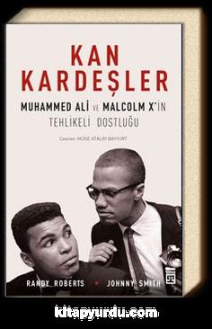 Kan Kardeşler & Muhammed Ali ve Malcolm X'in Tehlikeli Dostluğu