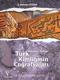 Türk Kimliğinin Coğrafyaları / Türkistan-Türkiye - D. Mehmet Doğan pdf epub