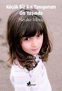 Küçük Bir Kız Tanıyorum On Yaşında - Nezihe Meriç pdf epub