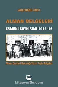 Alman Belgeleri Ermeni Soykırımı 1915-16Alman Dışişleri Bakanlığı Siyasi Arşiv Belgeleri - Wolfgang Gust pdf epub