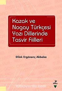 Kazak ve Nogay Türkçesi Yazı Dillerinde Tasvir Fiilleri - Dilek Ergönenç Akbaba pdf epub
