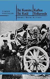 İki Komite, İki Kıtal Kafkas Yollarında - Ahmet Refik Altınay pdf epub