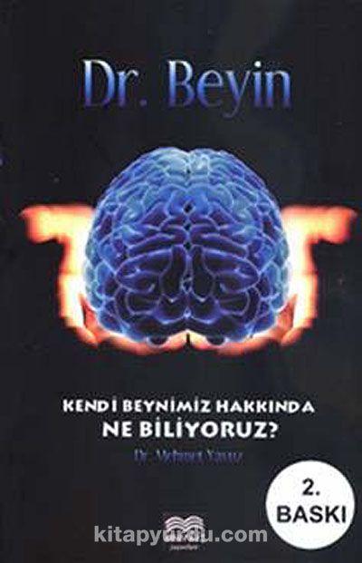 Dr. BeyinKendi Beynimiz Hakkında Ne Biliyoruz? - Mehmet Yavuz pdf epub