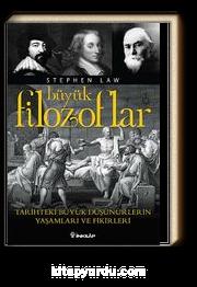 Büyük Filozoflar & Tarihteki Büyük Düşünürlerin Yaşamları ve Fikirleri