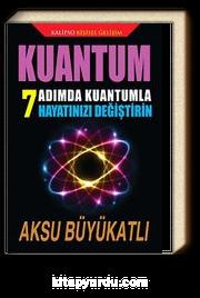 Kuantum & 7 Adımda Kuantumla Hayatınızı Değiştirin