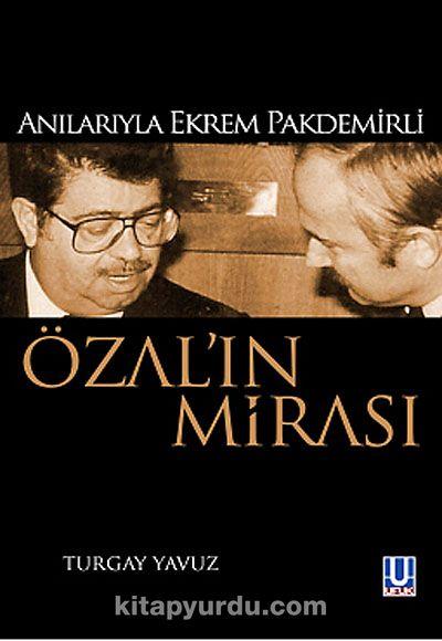 Özal'ın MirasıAnılarıyla Ekrem Pakdemirli - Turgay Yavuz pdf epub