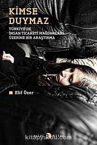 Kimse DuymazTürkiye'de İnsan Ticareti Mağdurları Üzerine Bir Araştırma - Elif Özer pdf epub