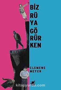 Biz Rüya Görürken - Clemens Meyer pdf epub