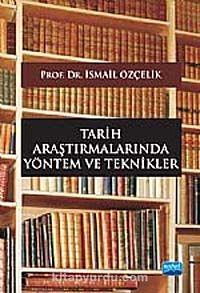 Tarih Araştırmalarında Yöntem ve Teknikler - Prof. Dr. İsmail Özçelik pdf epub