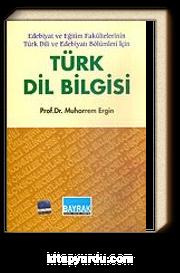 Edebiyat ve Eğitim Fakültelerinin Türk Dili ve Edebiyatı Bölümleri İçin Türk Dil Bilgisi