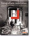 Fotoğrafların Anlattıkları (Hürriyet Arşivinden 62 Fotoğraf 60 Yazar, 62 Yazı)