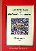 Gaziantep Tıp Tarihi ve Kültür Tarihi Araştırmaları