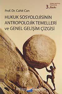 Hukuk Sosyolojisinin Antropolojik Temelleri ve Genel Gelişim Çizgisi - Cahit Can pdf epub