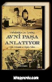 Vahdeddin'in Sırdaşı Avni Paşa Anlatıyor & Milli Mücadele ve Sürgün Yılları