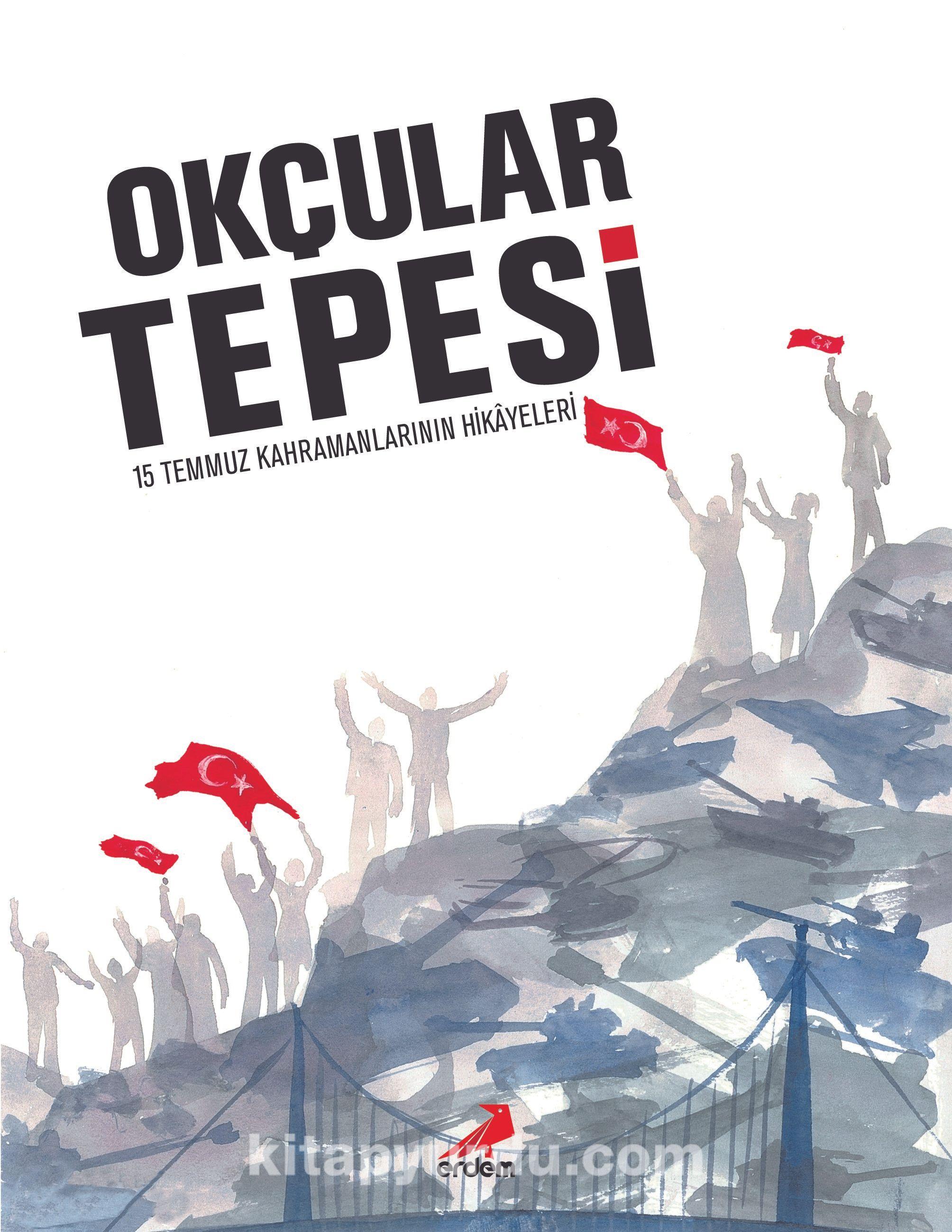 Okçular Tepesi (Ciltli) & 15 Temmuz Kahramanlarının Hikayeleri