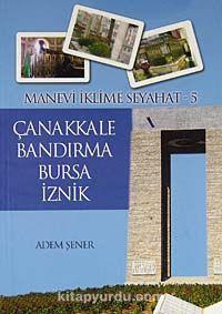 Çanakkale - Bandırma - Bursa - İznik / Manevi İklime Seyahat -5