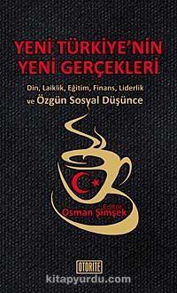Yeni Türkiye'nin Yeni GerçekleriDin, Laiklik, Eğitim, Finans, Liderlik ve Özgün Sosyal Düşünce