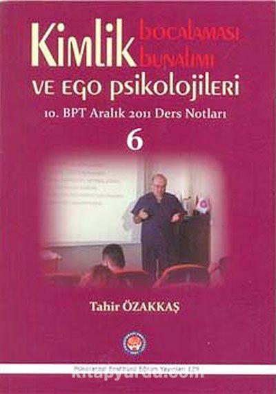 Kimlik Bocalaması Bunalımı ve Ego Psikolojileri 10. BPT Aralık 2011 Ders Notları 6
