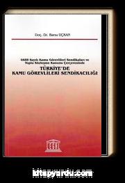 Türkiye'de Kamu Görevlileri Sendikacılığı & 4688 Sayılı Kamu Görevlileri Sendikaları ve Toplu Sözleşme Kanunu Çerçevesinde