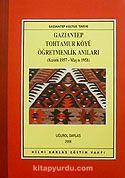 Gaziantep Tohtamur Köyü Öğretmenlik Anıları (Kasım 1957-Mayıs 1958)