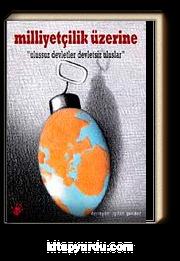 Milliyetçilik Üzerine & Ulussuz Devletler Devletsiz Uluslar