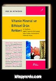 Vitamin Mineral ve Bitkisel Ürün Rehberi & Ve Zayıflama, Sağlıklı Yaşlanma,Süpergıdalar, Antioksidanlar Hakkında Herşey