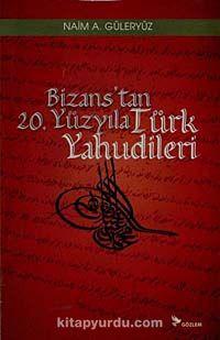 Bizans'tan 20. Yüzyıla Türk Yahudileri - Naim A. Güleryüz pdf epub