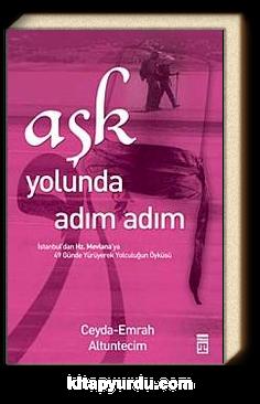 Aşk Yolunda Adım Adım & İstanbul'dan Hz. Mevlana'ya 49 Günde Yürüyerek Yolculuğun Öyküsü
