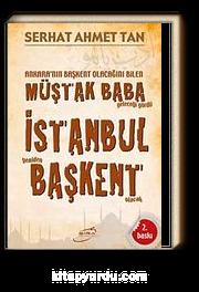 Ankara'nın Başkent Olacağını Bilen Müştak Baba Geleceği Gördü İstanbul Yeniden Başkent Olacak