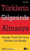 Türklerin Gölgesinde Almanya & Geleceğe Yönelik Bir Uyum Politikası İçin Görüşler
