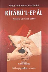 Kitabü'l Ef'al / Kıpçakça Satır Arası Sözlük