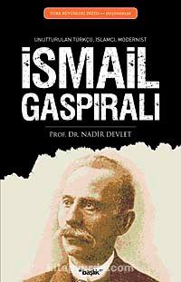 İsmail GaspıralıUnutturulan Türkçü, İslamcı, Modernist