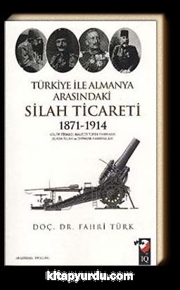 Türkiye ile Almanya Arasındaki Silah Ticareti 1871-1914