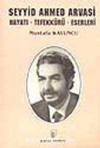 Seyyid Ahmed Arvasi (Hayatı, Tefekkürü)