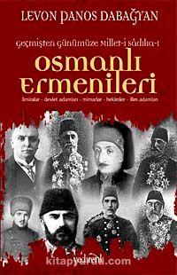 Geçmişten Günümüze Millet-i Sadıka Osmanlı ErmenileriAmiralar, Devlet Adamları, Mimarlar, Hekimler, İlim Adamları - Levon Panos Dabağyan pdf epub