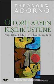 Otoritaryen Kişilik Üstüne & Niteliksel İdeoloji İncelemeleri