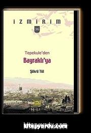 Tepekule'den Bayraklı'ya / İzmirim - 36