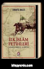 İlk İslam Fetihleri & Savaş Barış İlişkisi