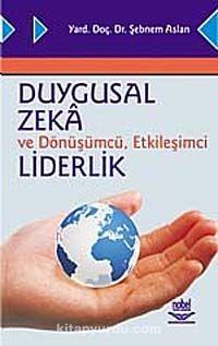 Duygusal Zeka ve Dönüşümcü, Etkileşimci Liderlik