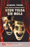 Uzun Yolda Bir Mola & Türk Tiyatrosu Üstüne Notlar